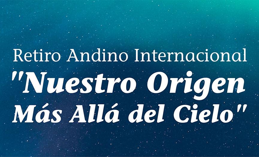 """Retiro Andino Internacional  """"Nuestro Origen Más Allá del Cielo"""""""